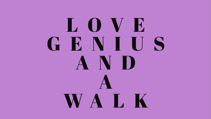 Love Genius and a Walk